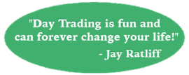 Day Trading is fun and can forever change your life!  -Jay Ratlift